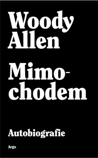 Woody Allen slaví 85. Argo chystá kvydání jeho paměti nazvané Mimochodem